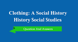 NCERT Solutions Class 9th History : Chp 8 Clothing : A Social History