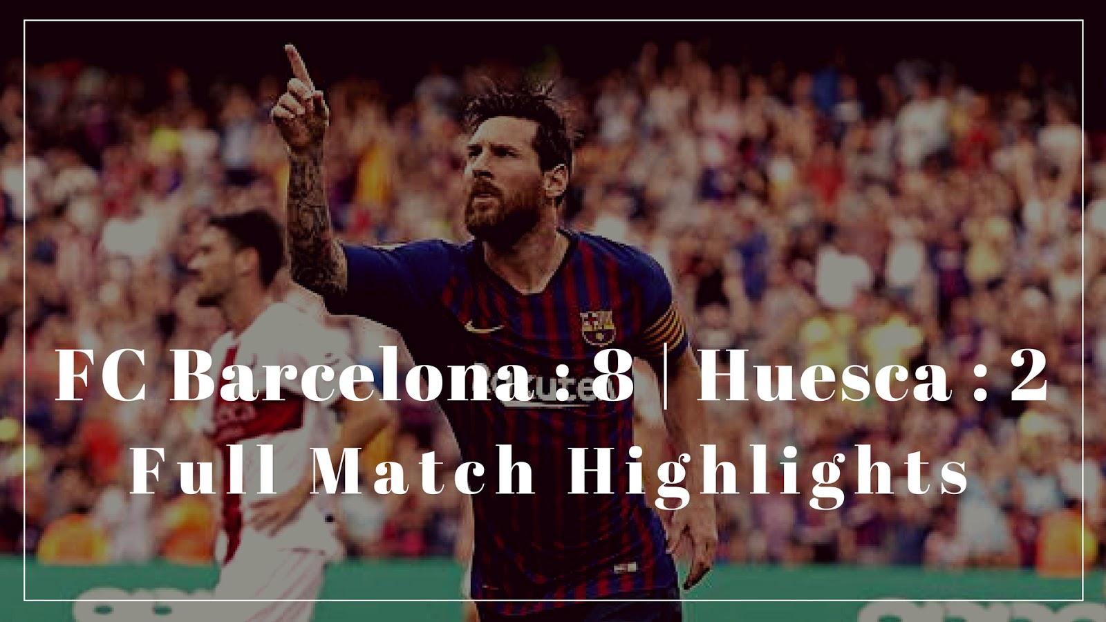 FC Barcelona vs Huesca Highlights | FC Barcelona - 8, Huesca - 2