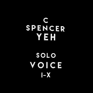 C. Spencer Yeh, Solo Voice I-X