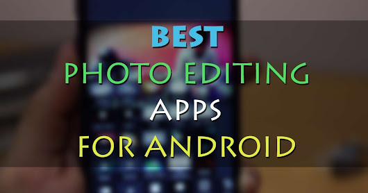 Top 2 Photo Editing Apps For Android