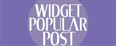 Cara Membuat Widget Popular Post Yang Mantap Dan Fantastis Buat Blog Kalian