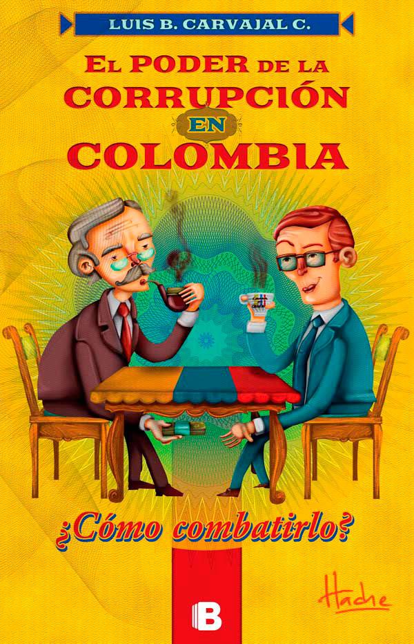 El poder de la corrupción en Colombia de Luis B. Carvajal C.