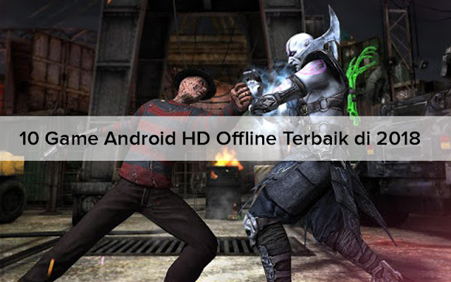 10 Game Android HD Offline Terbaik di 2018