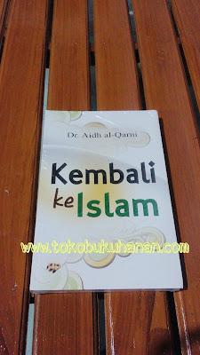 Buku : Kembali ke Islam : Aidh Al-Qarni