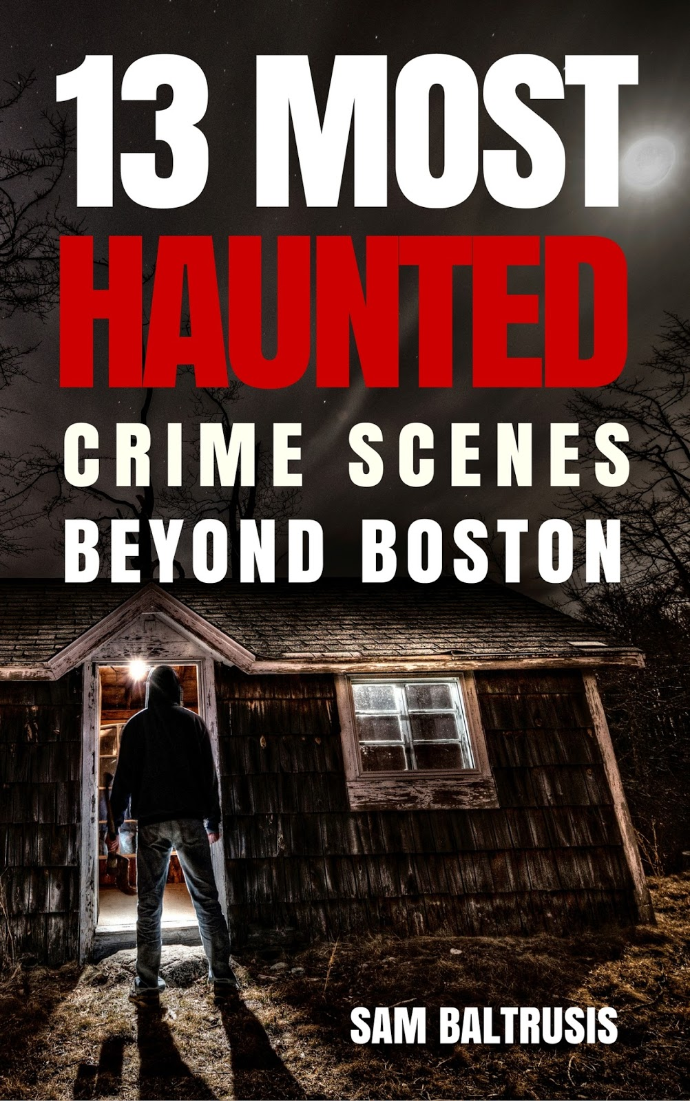 """13 Most Haunted Crime Scenes Beyond Boston"""
