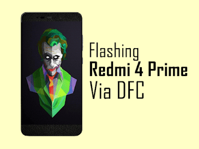 Tutorial Flashing Xiaomi Redmi 4 Prime Via Dfc
