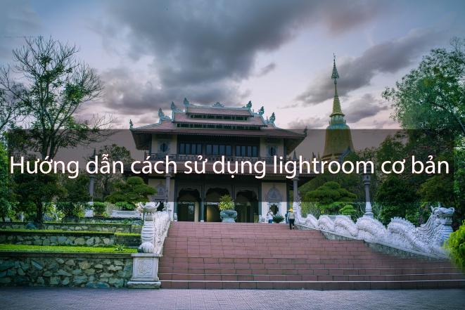 Làm thế nào để sử dụng Lightroom - Những điều cơ bản bạn cần biết (P1)