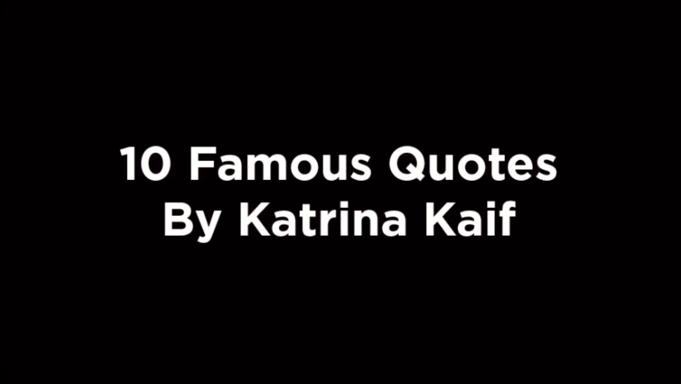 10 Famous Quotes By Katrina Kaif [video]