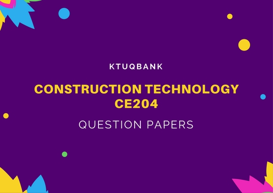 Construction Technology | CE204 | Question Papers (2015 batch)