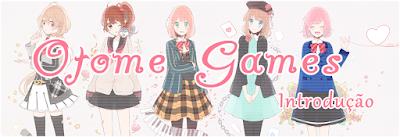 http://armazem-otome.blogspot.com.br/2015/07/otome-games-introducao.html
