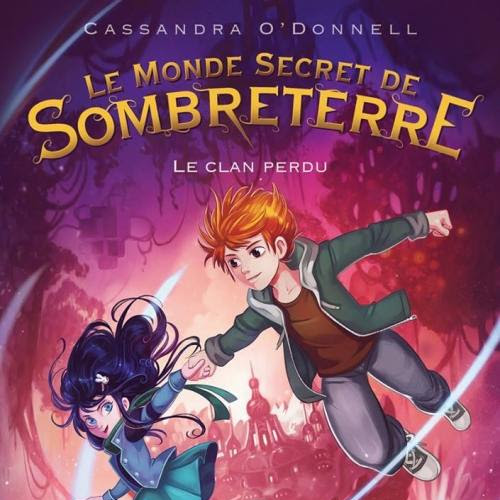 Le monde secret de Sombreterre, tome 1 : Le clan perdu de Cassandra O'Donnell