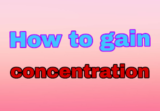 How to gain concerntration