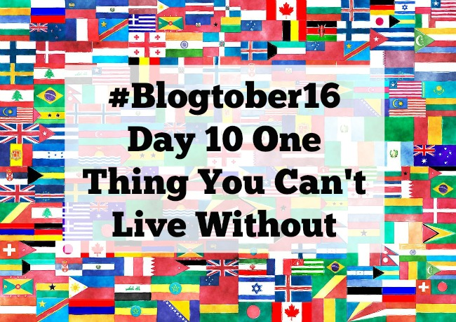 #Blogtober16-day-10-One-thing-you-cant-live-without-text-over-image-of-flags