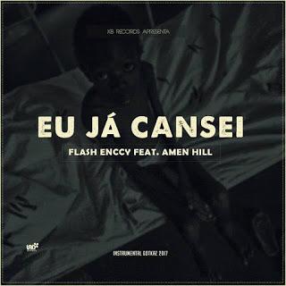 AUDIO: Flash Enccy feat. Amen-Hill - Eu ja Cansei