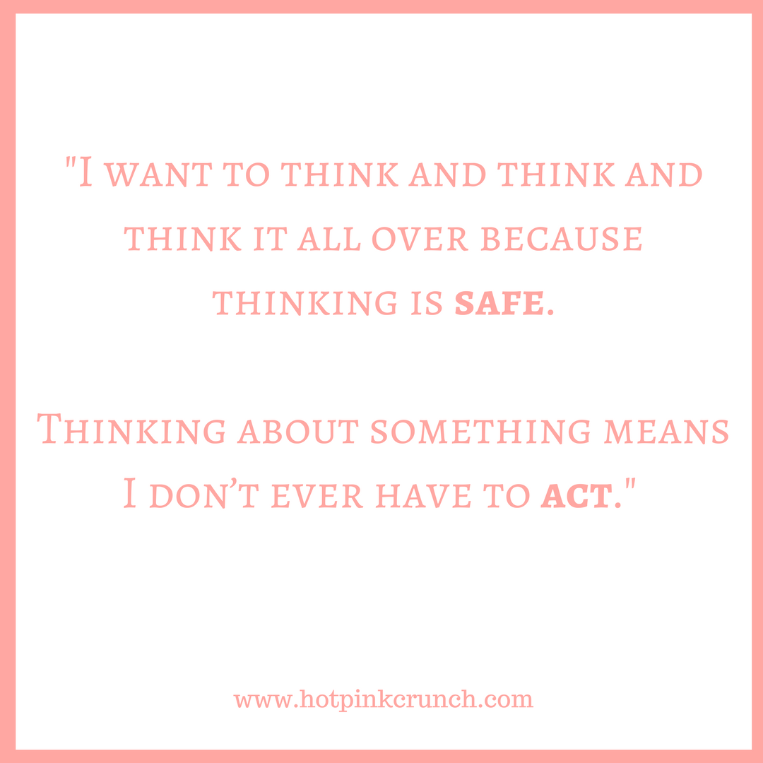 So true! It's so scary to stop overthinking sometimes and just DO something #anxiety | Hot Pink Crunch