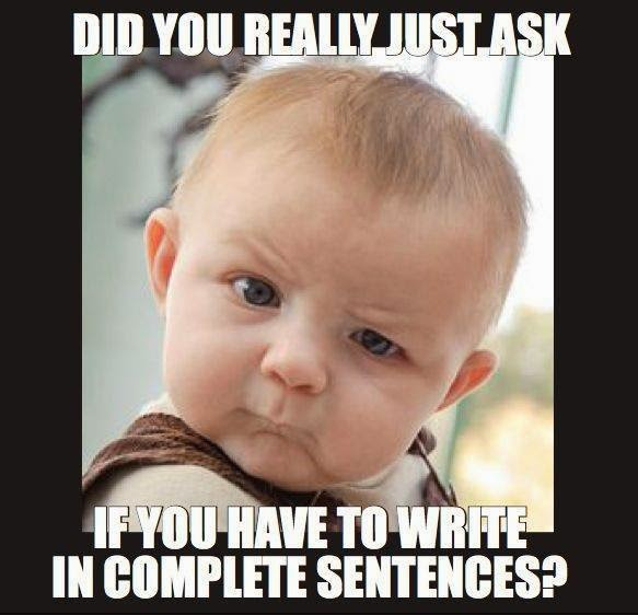 Write in complete sentences, please!