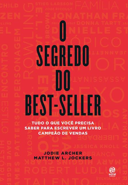 O segredo do best-seller Tudo o que você precisa saber para escrever um livro campeão de vendas - Jodie Archer, Matthew L. Jockers