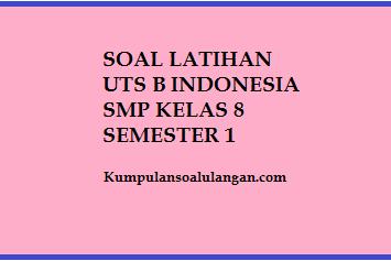 Soal UTS B. Indonesia SMP Kelas 8 Semester 1