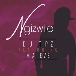 Dj Tpz Feat. Ma Eve – Ngizwile