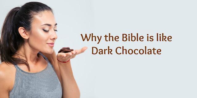Why the Bible is like Dark Chocolate