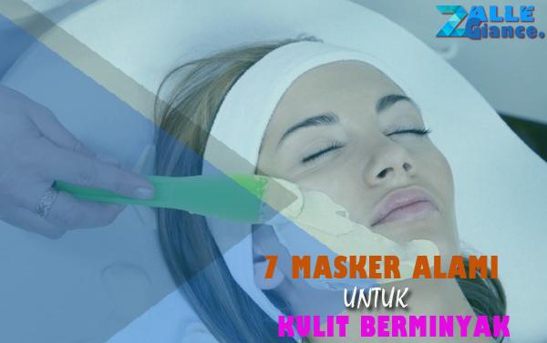 7 Masker Wajah Alami Terbaik untuk Kulit Berminyak Agar Putih dan Bersinar