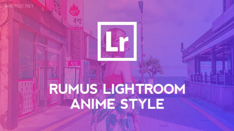 Rumus Lightroom Anime Style