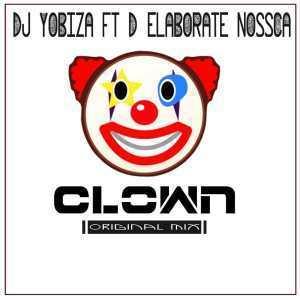 Dj Yobiza feat. D Elaborate Nossca - Clown (Original Mix)