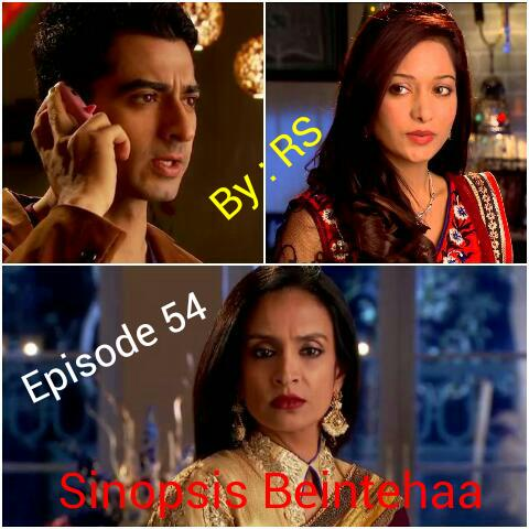 Sinopsis Beintehaa Episode 54