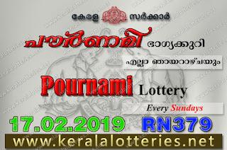 """keralalotteries.net, """"kerala lottery result 17 02 2019 pournami RN 379"""" 17rd February 2019 Result, kerala lottery, kl result, yesterday lottery results, lotteries results, keralalotteries, kerala lottery, keralalotteryresult, kerala lottery result, kerala lottery result live, kerala lottery today, kerala lottery result today, kerala lottery results today, today kerala lottery result,17 02 2019, 17.02.2019, kerala lottery result 17-02-2019, pournami lottery results, kerala lottery result today pournami, pournami lottery result, kerala lottery result pournami today, kerala lottery pournami today result, pournami kerala lottery result, pournami lottery RN 379 results 17-02-2019, pournami lottery RN 379, live pournami lottery RN-379, pournami lottery, 17/02/2019 kerala lottery today result pournami, pournami lottery RN-379 17/02/2019, today pournami lottery result, pournami lottery today result, pournami lottery results today, today kerala lottery result pournami, kerala lottery results today pournami, pournami lottery today, today lottery result pournami, pournami lottery result today, kerala lottery result live, kerala lottery bumper result, kerala lottery result yesterday, kerala lottery result today, kerala online lottery results, kerala lottery draw, kerala lottery results, kerala state lottery today, kerala lottare, kerala lottery result, lottery today, kerala lottery today draw result"""