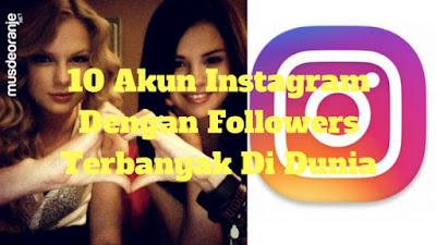 10 Akun Instagram Dengan Followers Terbanyak Di Dunia