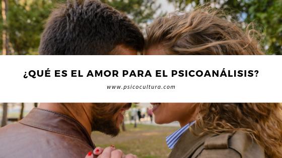 ¿Qué es el amor para el psicoanálisis?