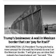 MEXICAN Border wall to pay for self