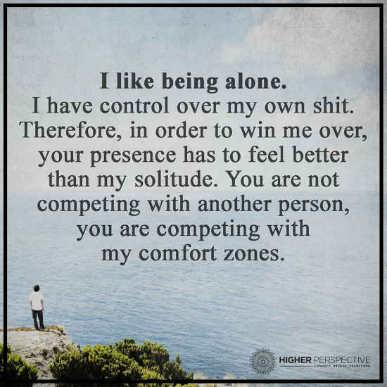 I Like Being Alone I Have Control Over My Own Shit Therefore In