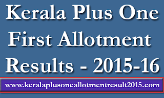 Kerala Plus One (+1) First allotment result 2015, Kerala +1 first allotment result 2015, DHSE Plus one 1st allotment result 2015-16, Kerala Higher Secondary First allotment result online 2015, hscap plus one first allotment 2015, Kerala HSCAP plus one allotment result 2015, Kerala Plus One Single Window allotment result (Ekajalakam)2015, hscap +1 first 2015