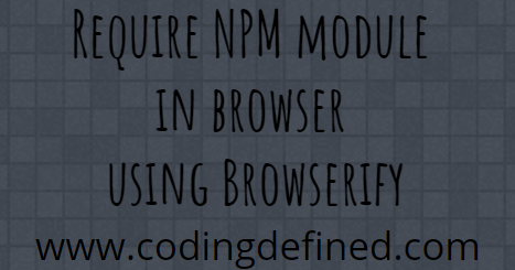 Coding Defined: Require NPM module in browser using Browserify