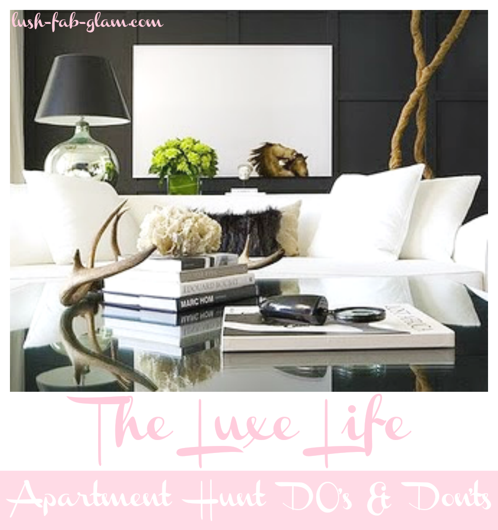 The Luxe Life: Luxury Apartment Hunt Do's and Don'ts.