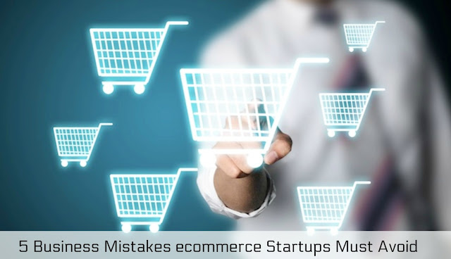5 Business Mistakes ecommerce Startups Must Avoid