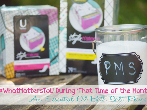#WhatMattersToU During That Time of the Month: An Essential Oil Bath Salt Recipe {+ U by Kotex® & @walmart Deal} #ad