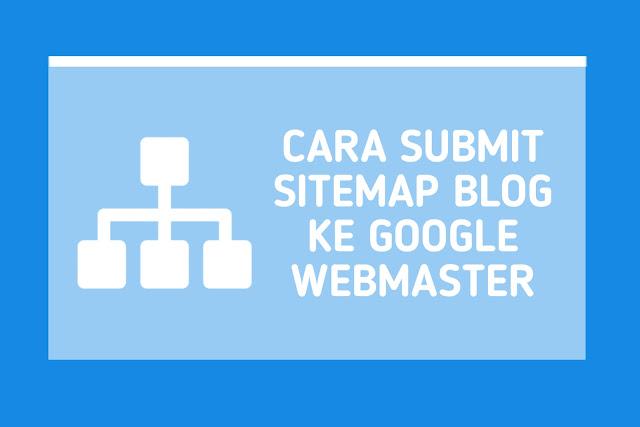 Cara Submit Sitemap Blog ke Google Webmaster