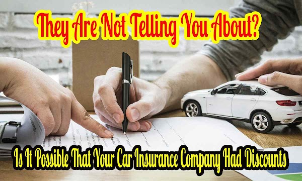 Is It Possible That Your Car Insurance Company Had Discounts They Are Not Telling You About?