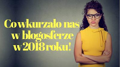 Co wkurzało nas w blogosferze w 2018 roku!