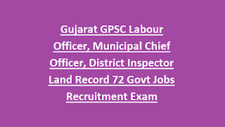 Gujarat GPSC Labour Officer, Municipal Chief Officer, District Inspector Land Record 72 Govt Jobs Recruitment Exam Syllabus 2018