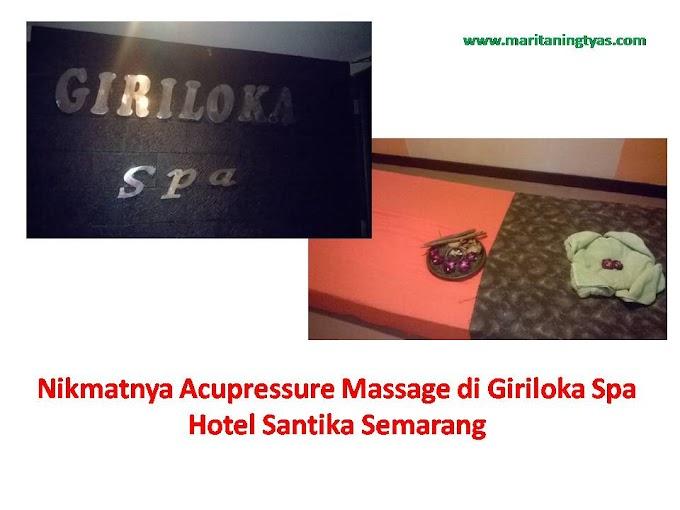 Nikmatnya Acupressure Massage di Giriloka Spa Hotel Santika Semarang