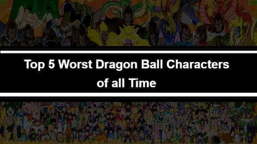 Top 5 Worst Dragon Ball Characters