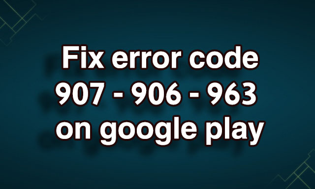 error 963 play store solution