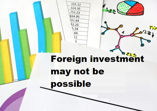 Foreign investment may not be possible