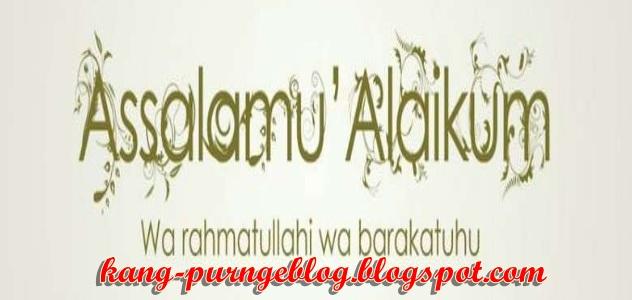assalamualaikum, assalamu'alaikum, kang-purngeblog.blogspot.com