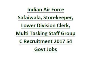 Indian Air Force Safaiwala, Storekeeper, Lower Division Clerk, Multi Tasking Staff Group C Recruitment 2017 54 Govt Jobs