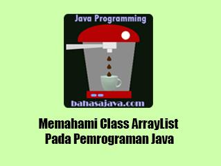 Memahami Class ArrayList Pada Pemrograman Java