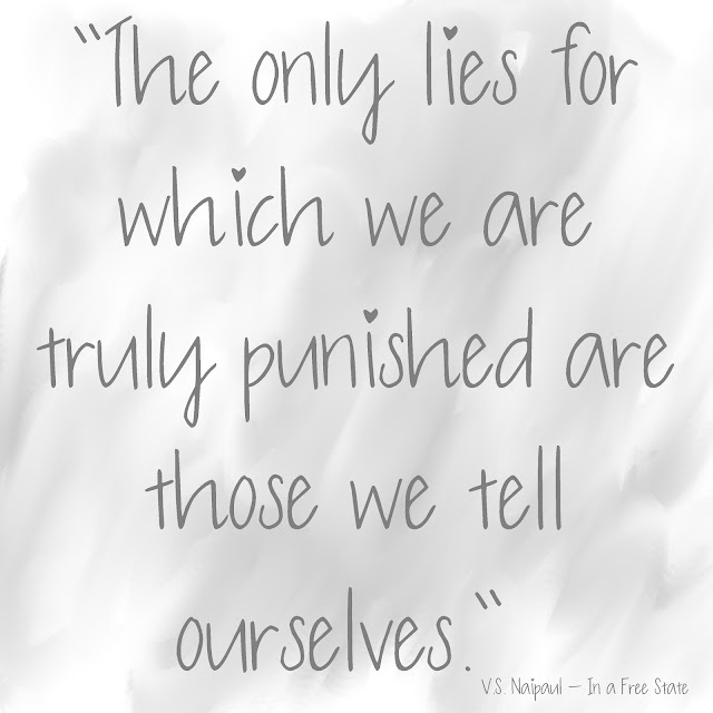 The only lies for which we are truly punished are those we tell ourselves. - VS Naipoul, In A Free State